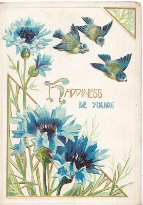 HAPPINESS BE YOURS (H illuminated), 3 blue-tits fly above blue cornflowers & green leafy design