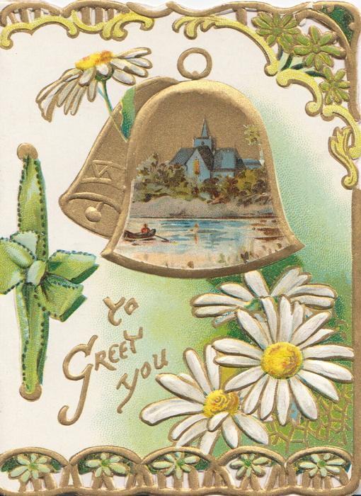TO GREET YOU in gilt, white & yellow daisies right all below rural inset on gilt bells, perforated marginal design