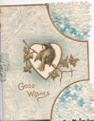 GOOD WISHES in gilt below heart-shaped white inset crossed by sprig of ivy with bird perched on it, blue forget-me-nots & design