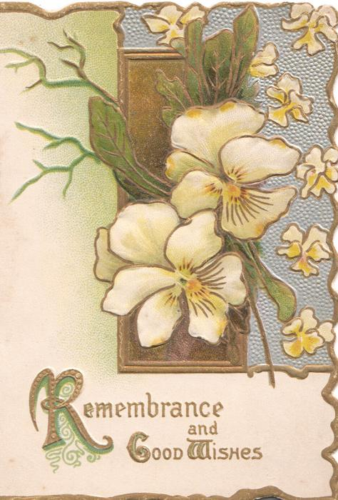 REMEMBRANCE AND GOOD WISHES(R,G,W illuminated) in gilt below pale yellow pansies in front of complex design