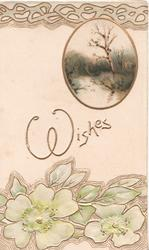 WISHES in gilt on cream background, watery rural oval inset white wild roses below