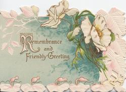 REMEMBRANCE AND FRIENDLY GREETING(R illuminated) on blue basckground left, white wild roses & complex marginal design