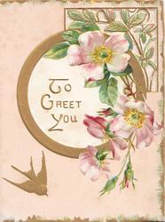 TO GREET YOU left of pale pink wild roses over circular gilt & perforated design, bird flies below, 3 gilt margins