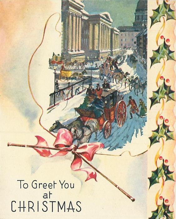 TO GREET YOU AT CHRISTMAS on white with bow, many horse drawn carriages on snowy village road, buildings, panel of holly right