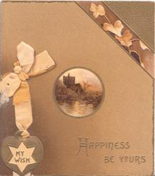 HAPPINESS BE YOURS IN GILT below small rural inset, stylised ivy leaves above & right, bow & ribbon left