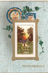 REMEMBRANCE in gilt on grey background, ivy & 2 designs over gilt bordered rural scene