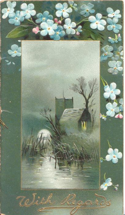 WITH REGARDS in gilt below watery rural scene, forget-me-nots on deep green margins
