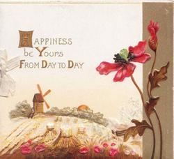 HAPPINESS BE YOURS FROM DAY TO DAY(illuminated) in gilt above field of barley, red poppies right, windmill behind