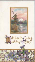WITH HEARTY GREETING AND BEST WISHES(illuminated) in gilt, above violets & below watery rural inset & windmill