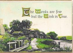 THE WORDS ARE FEW BUT THE WISH IS TRUE( illuminated) watery rural scene , path leading from bridge to farm
