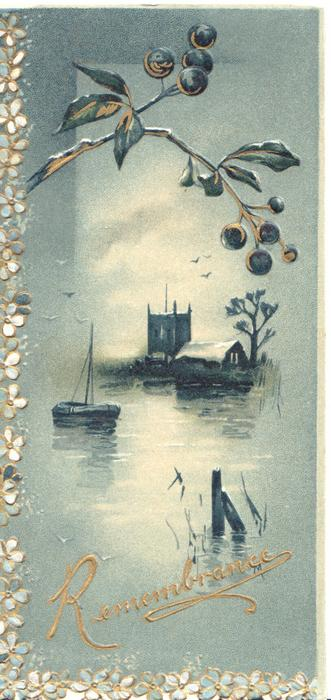 REMEMBRANCE  in gilt, watery rural scene, boat & distant church under stylised mistletoe, 2 forget-me not borders