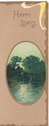 HAPPY DAYS in gilt, brown background, oval watery rural inset in green, gilt marginal design