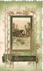 GREETINGS in gilt(G illuminated), watery rural inset in centre of elaborate leafy design, shades of green background