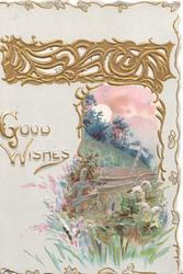 GOOD WISHES in gilt, left rural evening inset, road behind fence,many different flowers below under elaborate perforated design