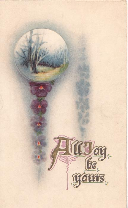 ALL JOY BE YOURS (A illuminated), chain of purple pansies dangle from small wintery rural inset