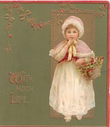WITH MUCH LOVE(W & L illuminated), girl stands right holding basket of holly, finger to mouth, 3 red margins, green background