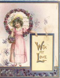 WITH MY LOVE(W & L illuminated ) on cream plaque, girl stands left holding basket of violets, perforated circlet of violets round her head