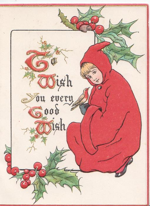 TO WISH YOU EVERY GOOD WISH(T,W,G & W illuminated ) girl in red kneels, robin perches, holly, 3 red margins
