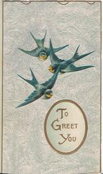 TO GREET YOU gilt in oval plaque, under three bluebirds of happiness, silver background