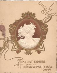 TIME BUT ENDEARS FRIENDS OF PAST YEARS(T & F illuminated ) gilt bordered oval white on brown cameo