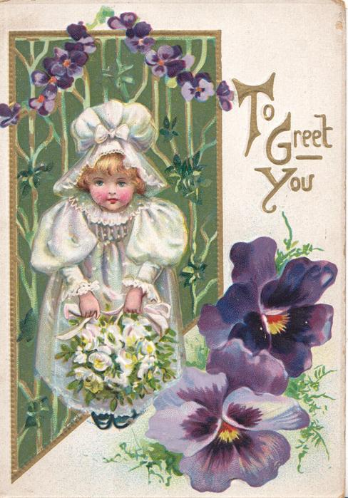 TO GREET YOU(T,G &Y illuminated ) girl in white stands left holding white flowers, purple pansies lower right & above