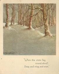 """WHEN THE SNOW LAY ROUND ABOUT, DEEP, AND CRISP, AND EVEN"" snowy bank with many trees"