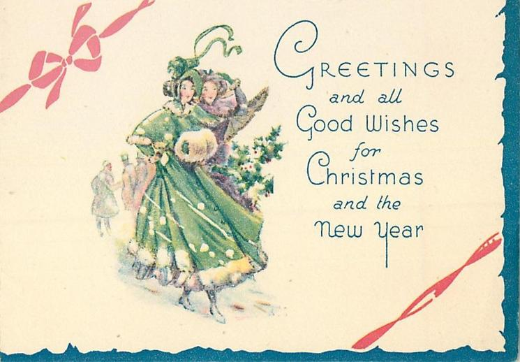 GREETINGS AND ALL GOOD WISHES FOR CHRISTMAS AND THE NEW YEAR lady in green with muff, lady in purple behind, red bow, blue border