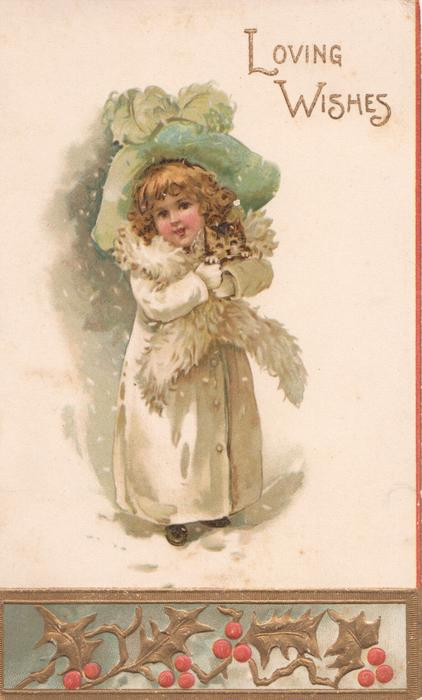 LOVING WISHES in gilt, girl in white coat, pale blue large hat stands in snow cuddling kitten, stylised holly panel below