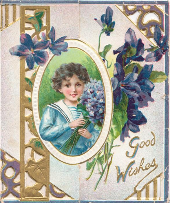 GOOD WISHES in gilt, girl in blue & white stands holding exaggerated violets, perforated gilt design & violets around