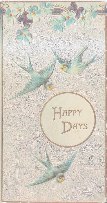 HAPPY DAYS in circular plaque, three birds in flight, flowers at top
