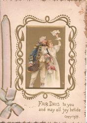 FAIR DAYS TO YOU AND MAY ALL JOY BETIDE couple in old style dress stand looking right in gilt inset