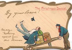 THE CHRISTMAS SPECIAL. BY YOUR LEAVE! MAY NOTHING UPSET YOU THIS SEASON, man upset by porter's barrow