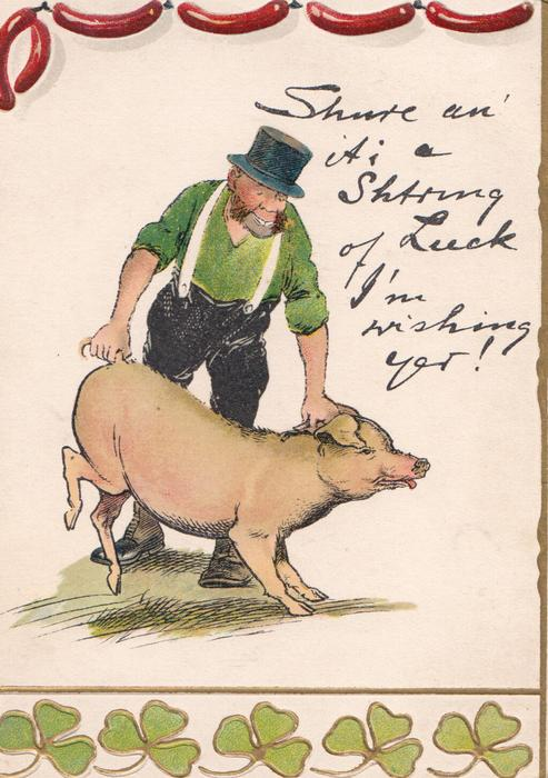 SHURE AN' ITS A STRING OF LUCK I'M WISHING YER! pig held by tail & neck, shamrocks below, sausages above