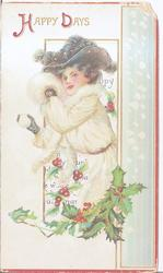 HAPPY DAYS (H & D illuminated), woman in white coat holds snowball, above exaggerated holly