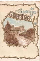GREETING in perforated gilt above rural scene of house & trees, branches used in design, forget-me-nots
