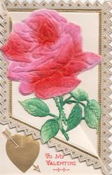 TO MY VALENTINE in red below pink or red rose applique, arrow through gilt heart, marginal design