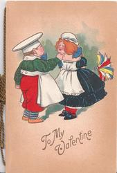 TO MY VALENTINE in gilt, below caricatures of dutch boy & girl standing facing each other, he pinches her under her chin
