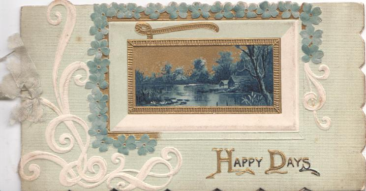 HAPPY DAYS in gilt below watery rural inset, framed by forget-me-not border, white & pale green background