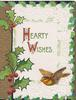 HEARTY WISHES(H & W illuminated) on white plaque,holly left, robin below brown & green marginal design