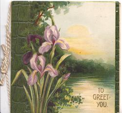 TO GREET YOU in gilt lower right, purple iris in front of watery rural scene