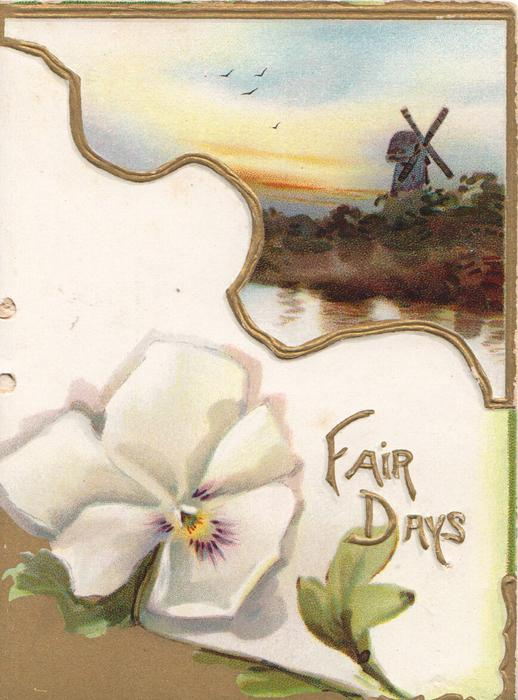 FAIR DAYS in gilt by white pansy under watery rural inset with windmill