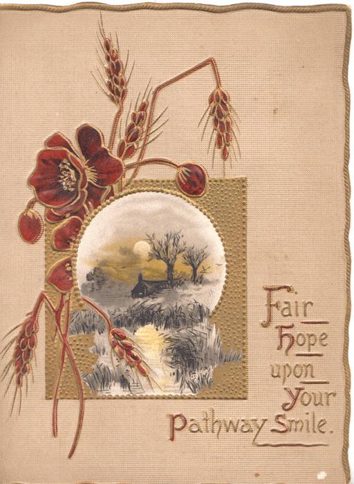 FAIR HOPE UPON YOUR PATHWAY SMILE in gilt, stylised red poppies & barley above watery rural inset, fawn background
