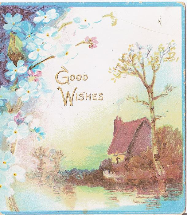 GOOD WISHES house and tree beside water, blue forget-me-nots top & left