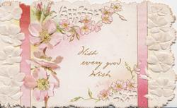 WITH EVERY GOOD WISH in gilt, pink & white embossed wild roses, two pink vertical ribbons