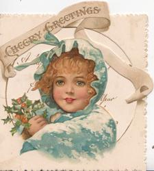 CHEERY GREETINGS above very large cut-out to reveal girl wearing snowy blue jacket & hood, carrying holly