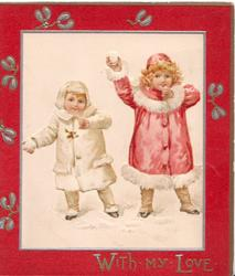 WITH MY LOVE in gilt on red margin, 2 girls red & white coats hold snowballs ready to throw