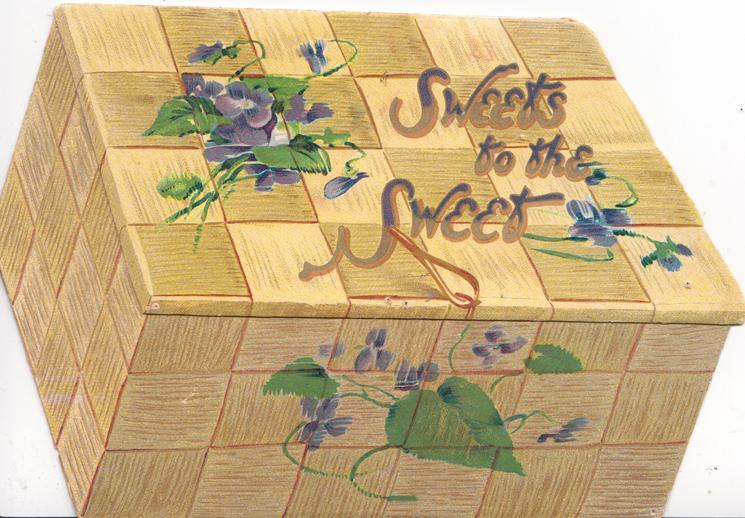SWEETS TO THE SWEET(illuminated letters) on candy box, violets around