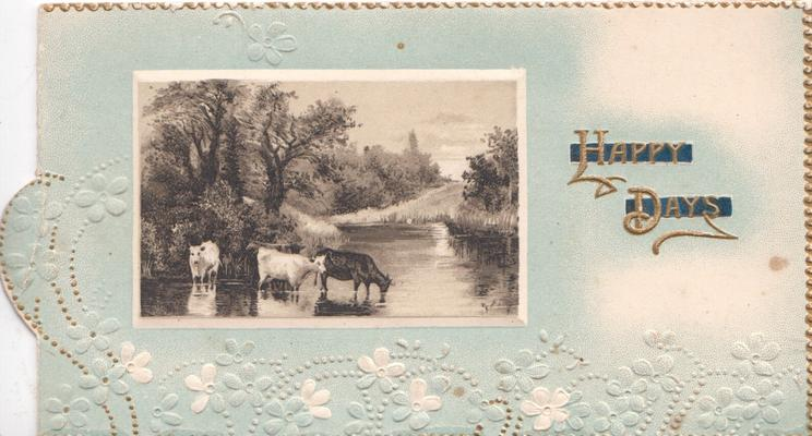 HAPPY DAYS in gilt beside watery rural inset with cows, framed by stylised forget-me-not border, white & pale blue background