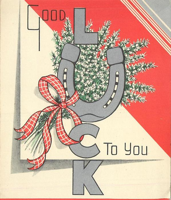GOOD LUCK TO YOU heather behind large silvered lettering, 'U' illuminated with horseshoe, red bow
