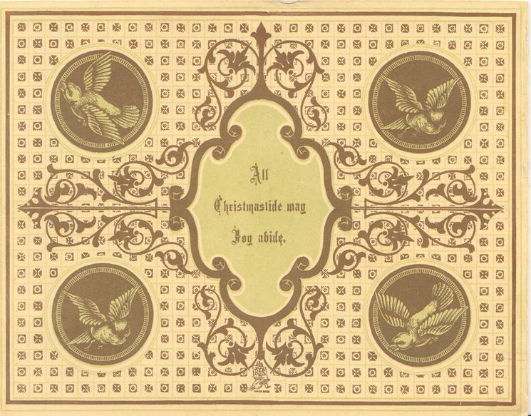 ALL CHRISTMASTIDE MAY JOY ABIDE on pale green plaque surrounded by brown & pale yellow design, 4 circular insets of flying birds